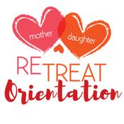 Mother Daughter Retreat Orientation